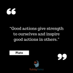 """Good actions give strength to ourselves and inspire good actions in others."" -Plato psychology quotes philosophy quotes"
