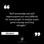 """Self-knowledge and self-improvement are very difficult for most people. It usually needs great courage and long struggle."" -Abraham Maslow psychology quotes"