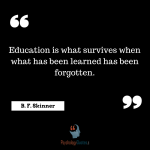 Education is what survives when what has been learned has been forgotten.Education Quotes psychology Quotes