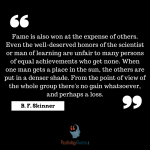 Fame is also won at the expense of others. #psychology #Fame #Bf Skinner