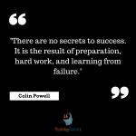 There are no secrets to success. It is the result of preparation, hard work, and learning from failure. sports psychology