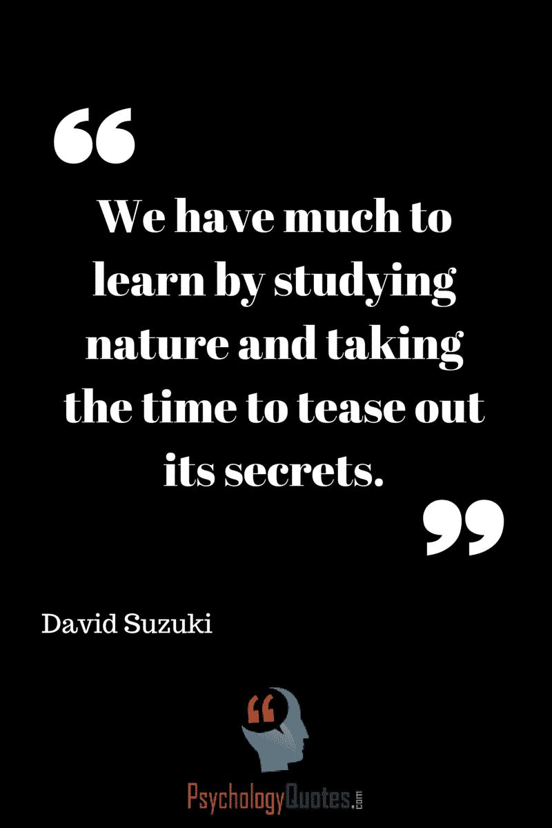 #DavidSuzuki #psychologyQuotes #Nature #Secrets