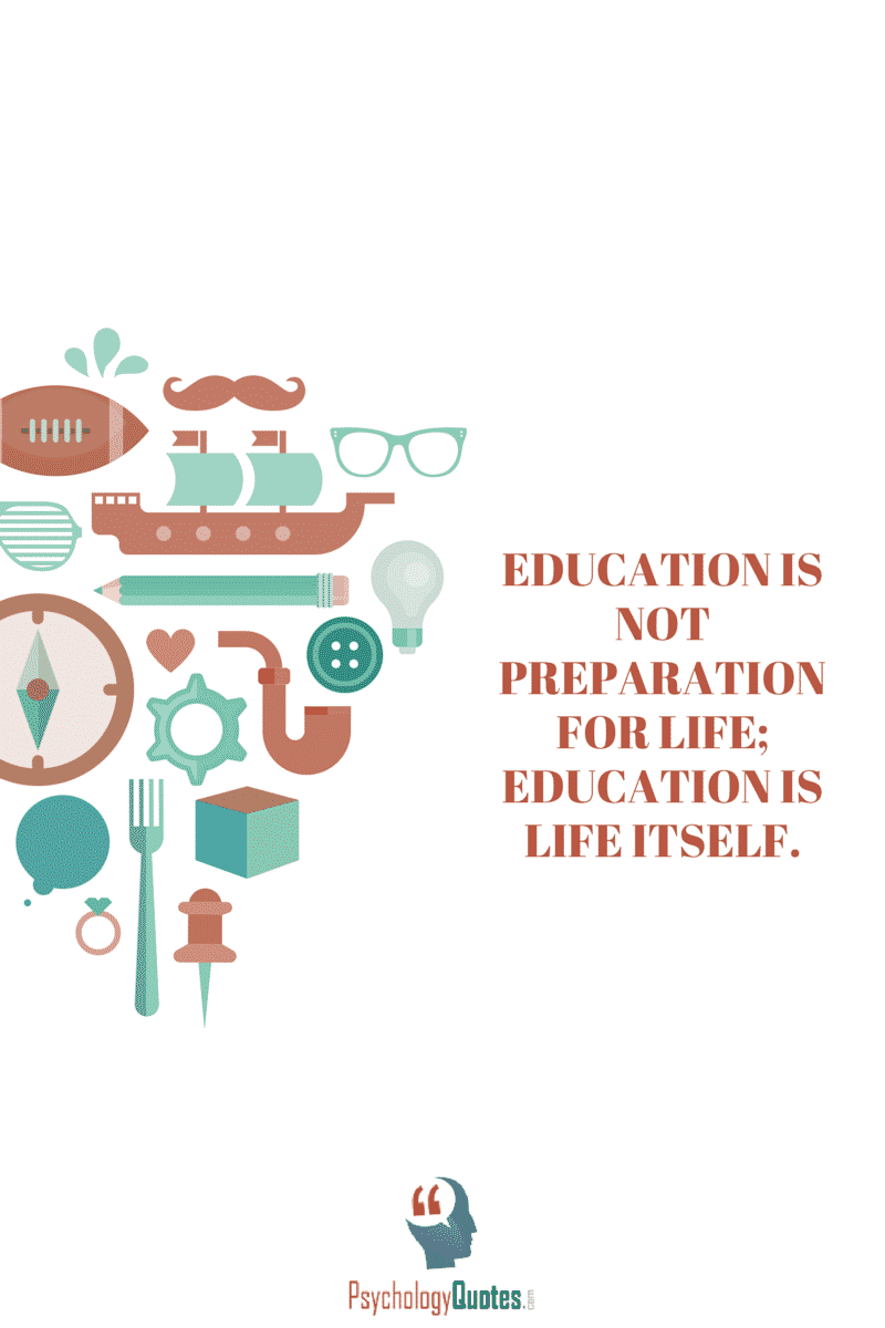 Education is not preparation for life; education is life itself #education #quotes #psychologyQuotes