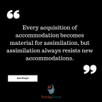 Every acquisition of accommodation becomes material for assimilation, but assimilation always resists new accommodations. -Jean Piaget