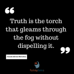 Truth is the torch that gleams through the fog without dispelling it.