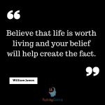 Believe that life is worth living and your belief will help create the fact. -William James quotes, psychology quotes,