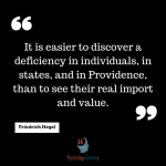 It is easier to discover a deficiency in individuals, in states, and in Providence, than to see their real import and value. -Friedrich Hegel. #psychology quotes about value #psychologyquotes #indiviusuals