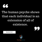 The human psyche shows that each individual is an extension of all of existence. - Stanislav Grof