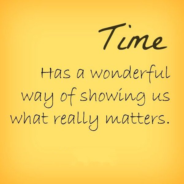 What Really Matters In Life Quotes Prepossessing Time Has A Wonderful Way Of Showing Us What Really Matters